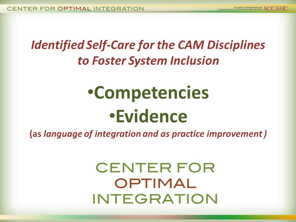 Identified Self-Care for the CAM Disciplines to Foster System Inclusion Competencies Evidence (as language of integration and as practice improvement )
