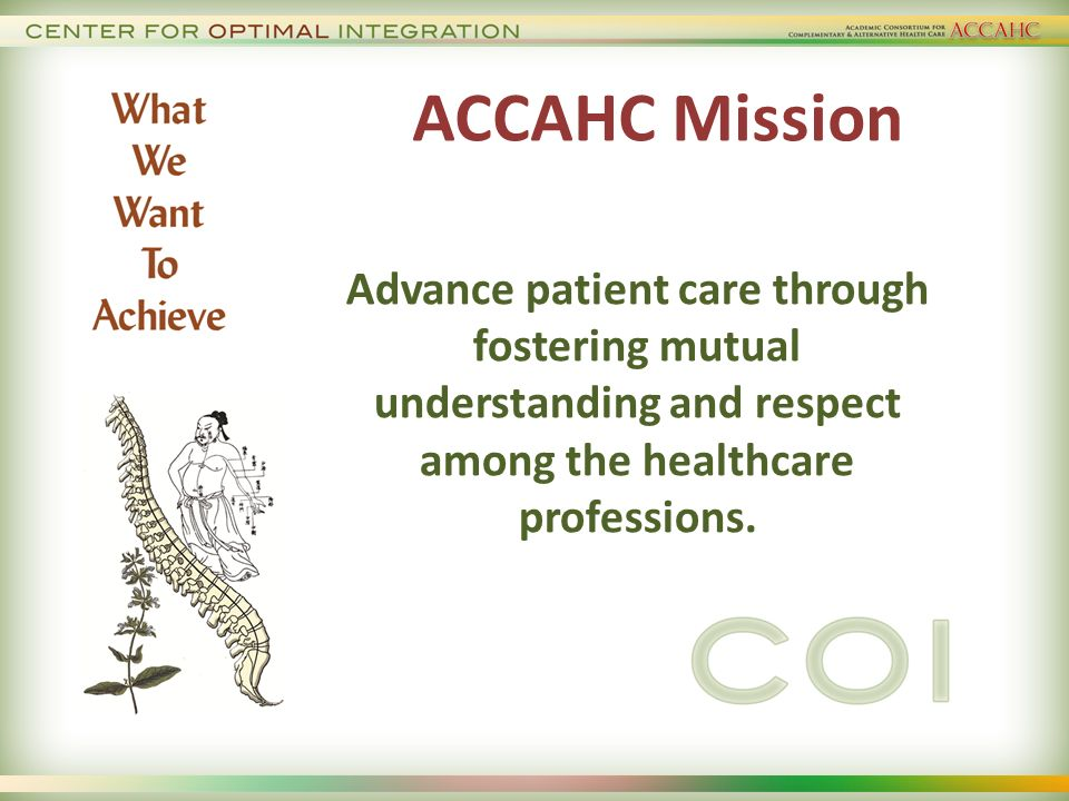 COI: Additional Envisioned Programs Training Leadership in Optimal Integration Use experts in leadership Use experts on team care Train individuals Train local teams Top interest of ACCAHC Board Create Communities in Optimal Integration Accrediting agency issues Delivery issues Payment issues Policy issues Convening/white papers