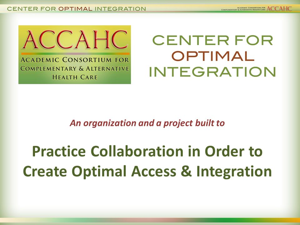 Context: Policy & Health System Change Policy: Specific inclusion in federal healthcare overhaul legislation Workforce inclusion Delivery (medical homes, community health) Payment (non-discrimination) Research (comparative effectiveness) Health promotion & prevention Policy: Real world focus at NCCAM New strategic plan focuses on health, outcomes, disciplines & integration Health systems 25% with some form of CAM Major initiatives: VA, Allina, Beth Israel NY, Swedish, Duke plus Employers/payers/public health Cost, over-treatment, pain Primary care potential Patient choice