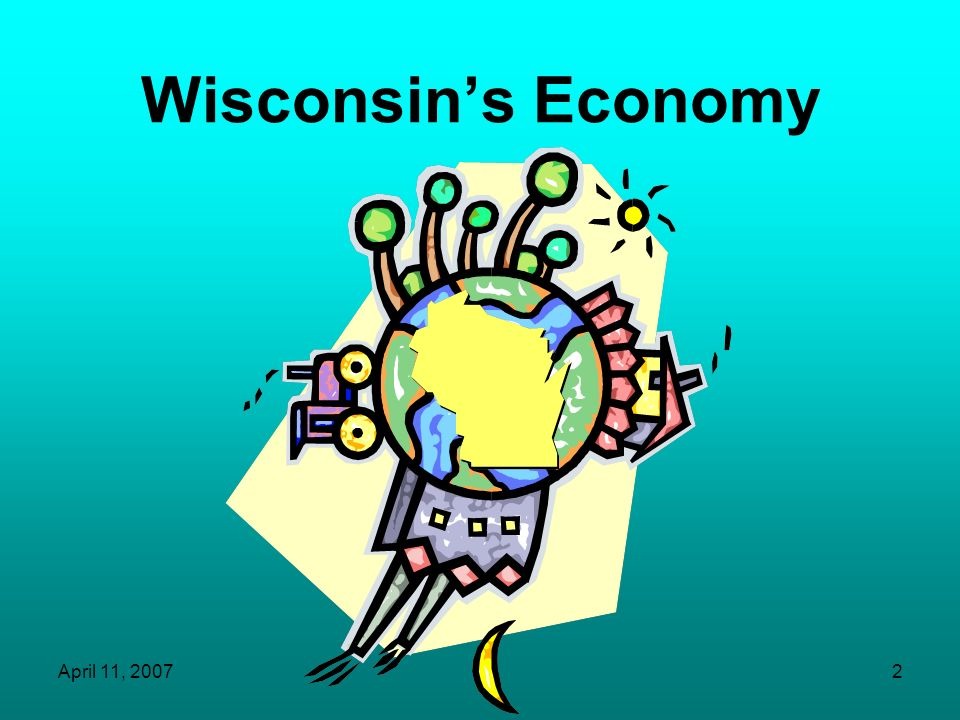 April 11, 20072 Wisconsins Economy
