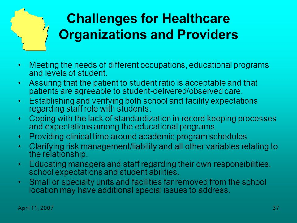 April 11, 200736 Challenges for Nursing Programs in Arranging Clinical Placements Will the patient or client mix at the site meet the needs of the spe