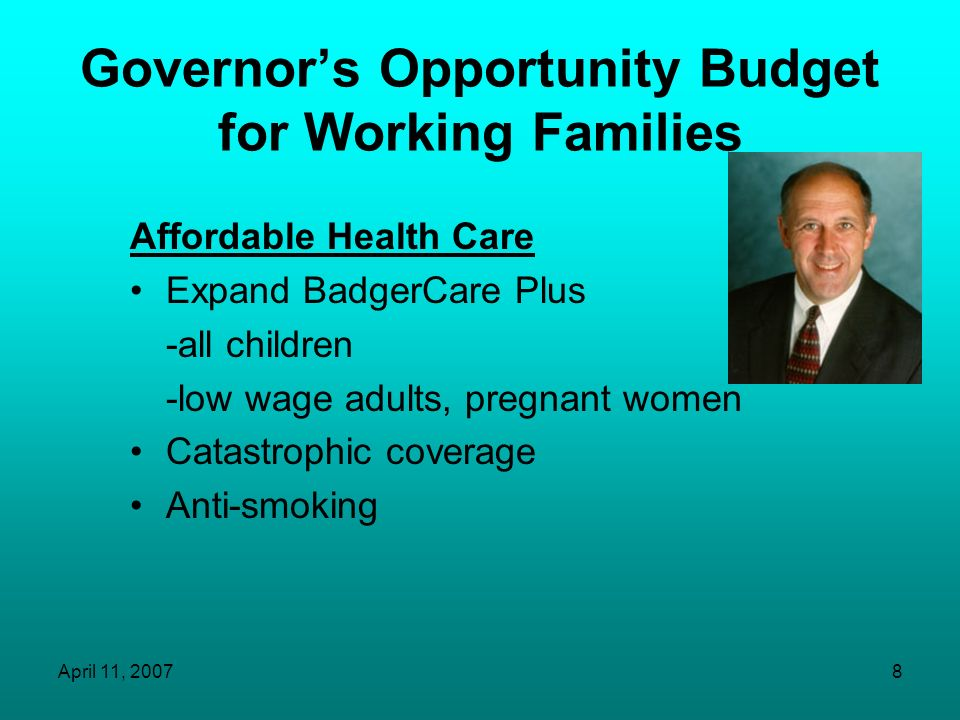 April 11, 20077 Governors Opportunity Budget for Higher Education To increase nurse capacity $225 M to UW System –Covenant Office –Financial aid incre