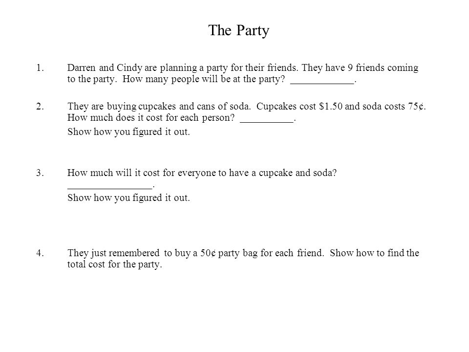 The Party 1.Darren and Cindy are planning a party for their friends. They have 9 friends coming to the party. How many people will be at the party? __
