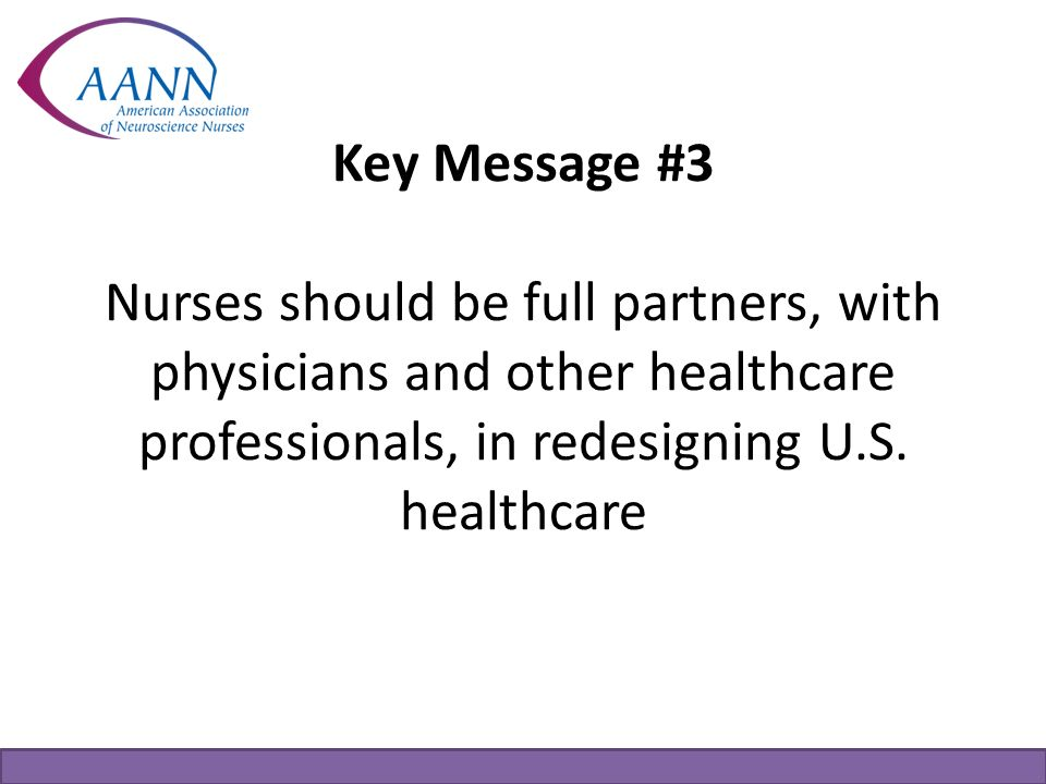 Key Message #3 Nurses should be full partners, with physicians and other healthcare professionals, in redesigning U.S. healthcare