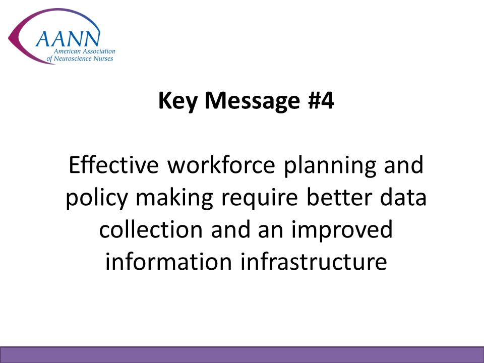 Key Message #4 Effective workforce planning and policy making require better data collection and an improved information infrastructure