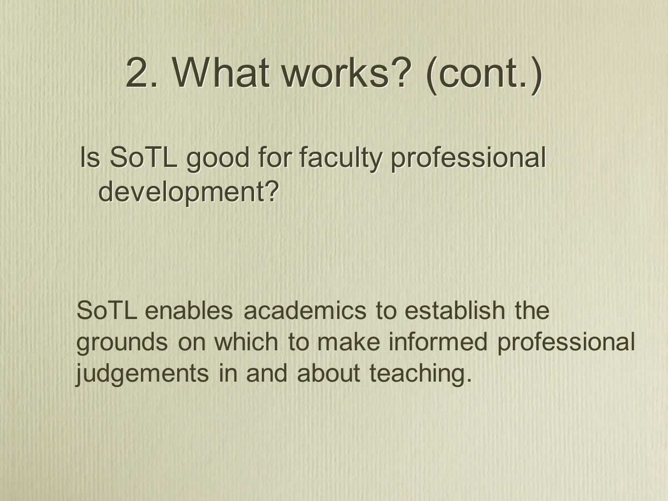 2. What works? (cont.) SoTL enables academics to establish the grounds on which to make informed professional judgements in and about teaching. Is SoT