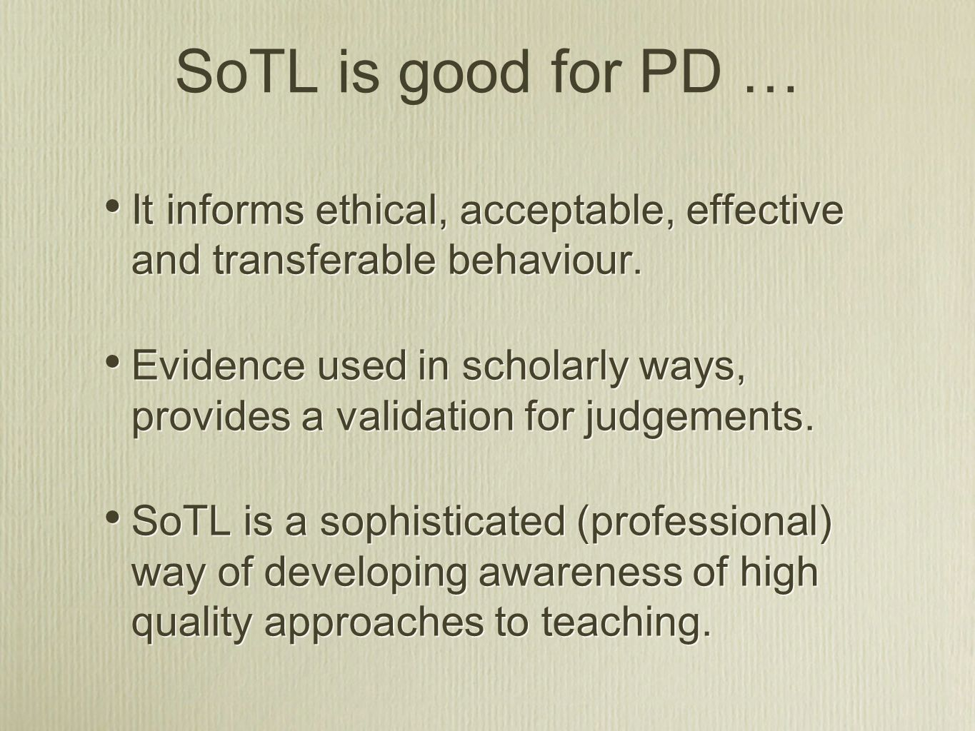 It informs ethical, acceptable, effective and transferable behaviour. Evidence used in scholarly ways, provides a validation for judgements. SoTL is a