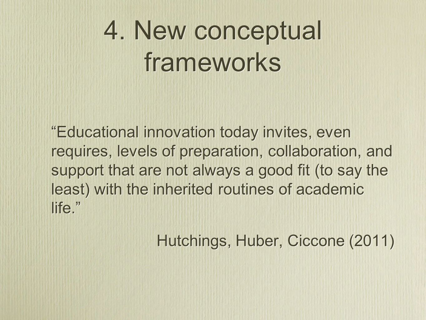 4. New conceptual frameworks Educational innovation today invites, even requires, levels of preparation, collaboration, and support that are not alway