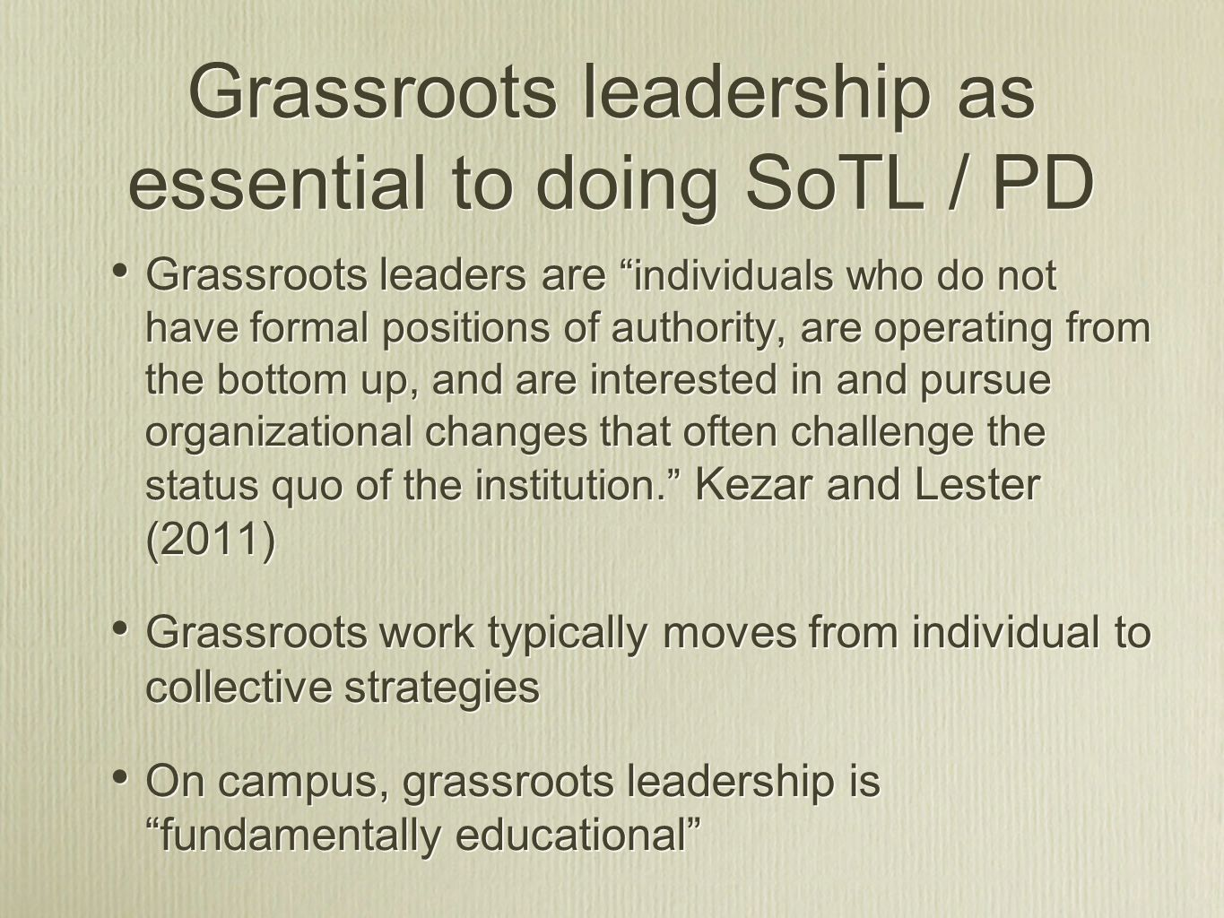 Grassroots leadership as essential to doing SoTL / PD Grassroots leaders areindividuals who do not have formal positions of authority, are operating f