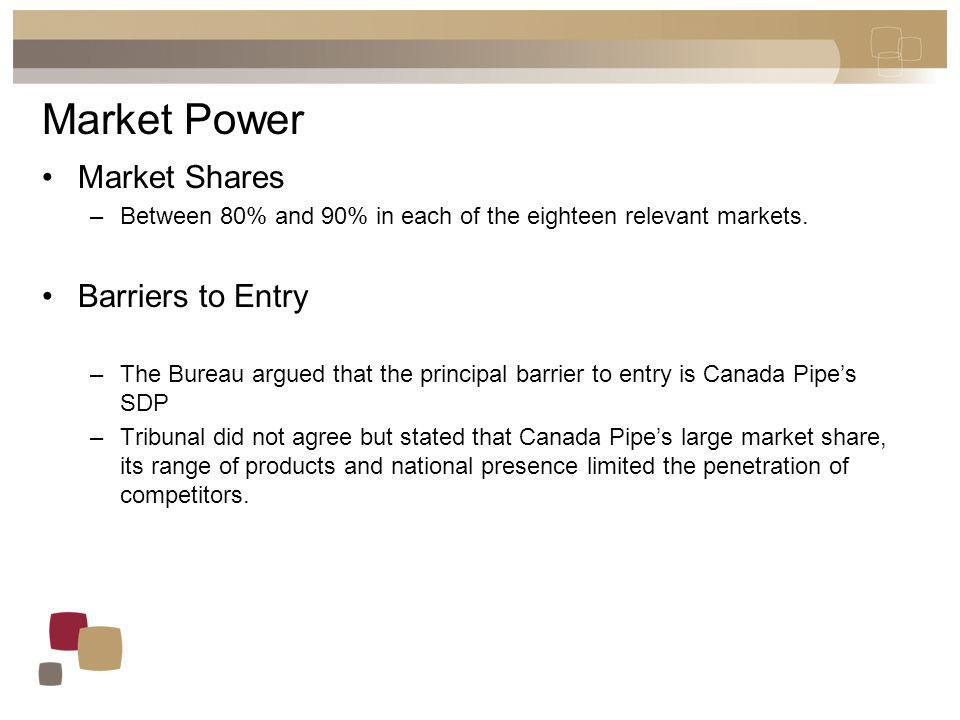 Market Power Market Shares –Between 80% and 90% in each of the eighteen relevant markets. Barriers to Entry –The Bureau argued that the principal barr