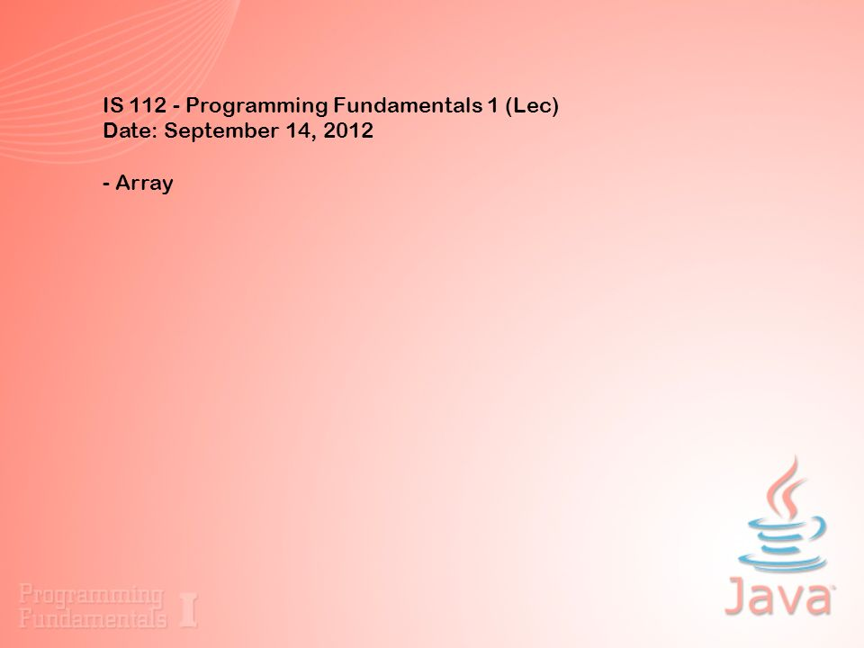 IS 112 - Programming Fundamentals 1 (Lec) Date: September 14, 2012 - Array