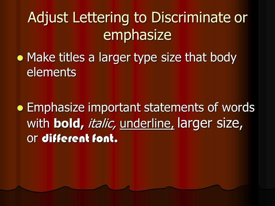 Adjust Lettering to Discriminate or emphasize Make titles a larger type size that body elements Make titles a larger type size that body elements Emph
