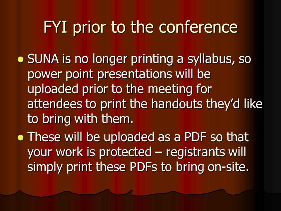 FYI prior to the conference SUNA is no longer printing a syllabus, so power point presentations will be uploaded prior to the meeting for attendees to