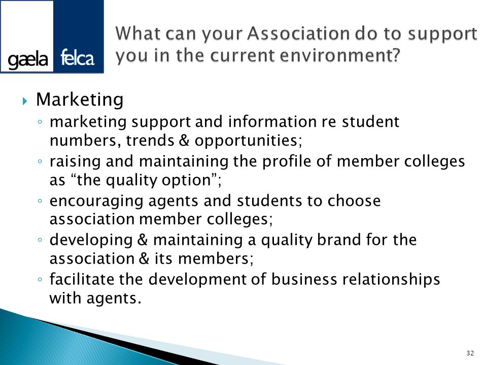 Marketing marketing support and information re student numbers, trends & opportunities; raising and maintaining the profile of member colleges as the