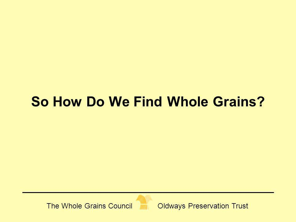 The Whole Grains Council Oldways Preservation Trust So How Do We Find Whole Grains?