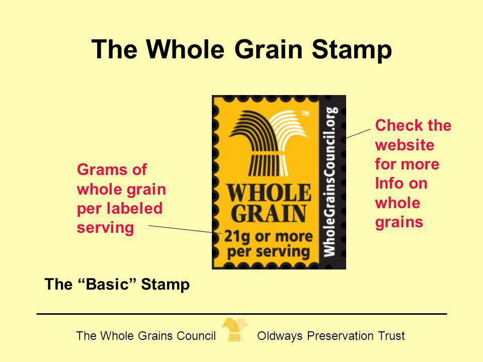 The Whole Grains Council Oldways Preservation Trust The Whole Grain Stamp Grams of whole grain per labeled serving Check the website for more Info on