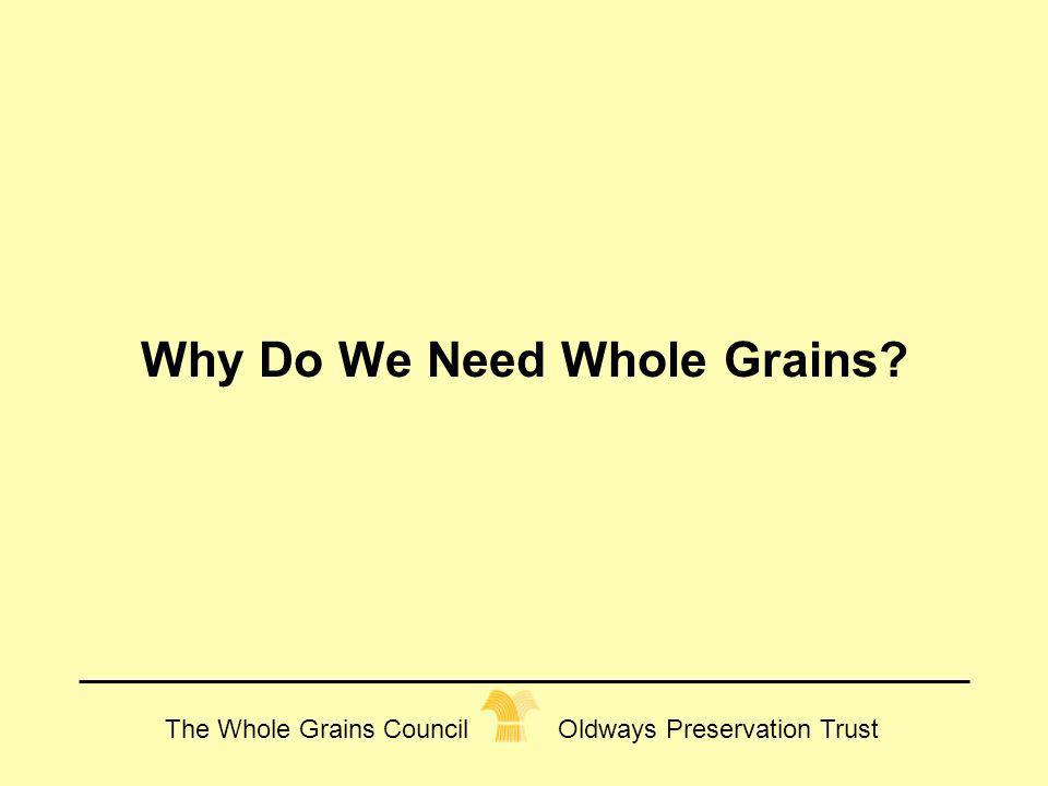 The Whole Grains Council Oldways Preservation Trust Why Do We Need Whole Grains?