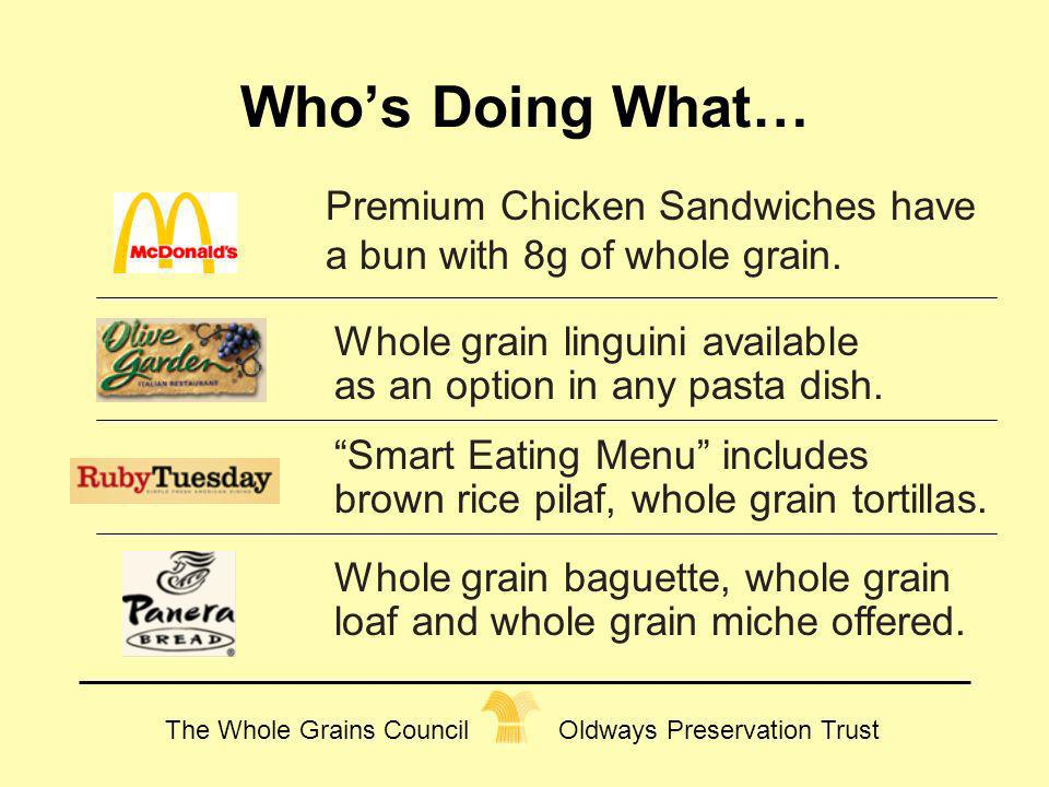 The Whole Grains Council Oldways Preservation Trust Whos Doing What… Premium Chicken Sandwiches have a bun with 8g of whole grain. Whole grain linguin