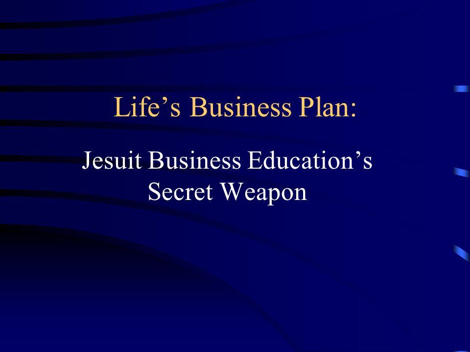 Lifes Business Plan: Jesuit Business Educations Secret Weapon
