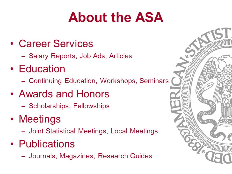 About the ASA Career Services –Salary Reports, Job Ads, Articles Education –Continuing Education, Workshops, Seminars Awards and Honors –Scholarships,