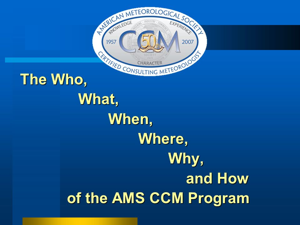 An American Meteorological Society (AMS) Certification Program for Meteorologists Certified Consulting Meteorologist (CCM) Program