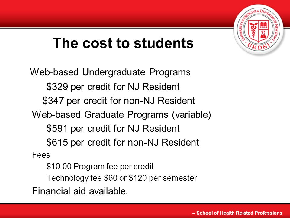 The cost to students Web-based Undergraduate Programs $329 per credit for NJ Resident $347 per credit for non-NJ Resident Web-based Graduate Programs