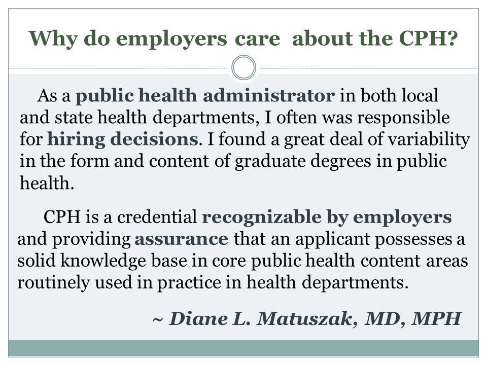 Why do employers care about the CPH? As a public health administrator in both local and state health departments, I often was responsible for hiring d