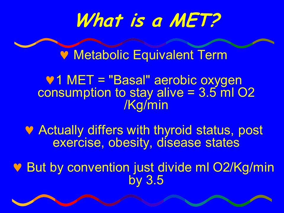What is a MET? Metabolic Equivalent Term 1 MET =
