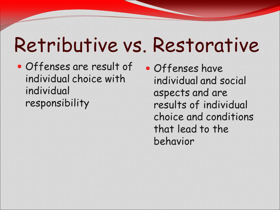 Restorative Justice Focuses on: Putting things right when they have gone wrong Meaningful accountability Engaging morals and values because they are more powerful for influencing behaviors than laws and rules