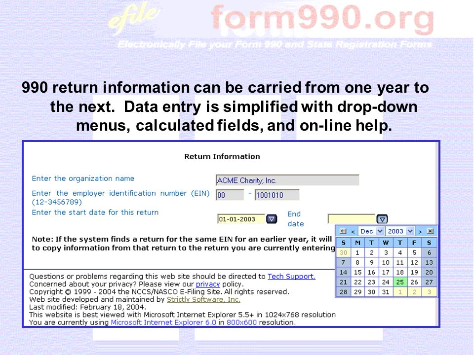 990 return information can be carried from one year to the next. Data entry is simplified with drop-down menus, calculated fields, and on-line help.