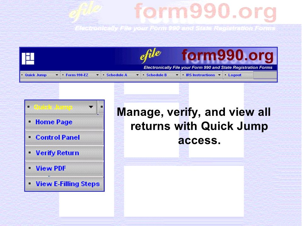 Access and edit any section of Form 990 or 990-EZ any time, including relevant statements and attachments.