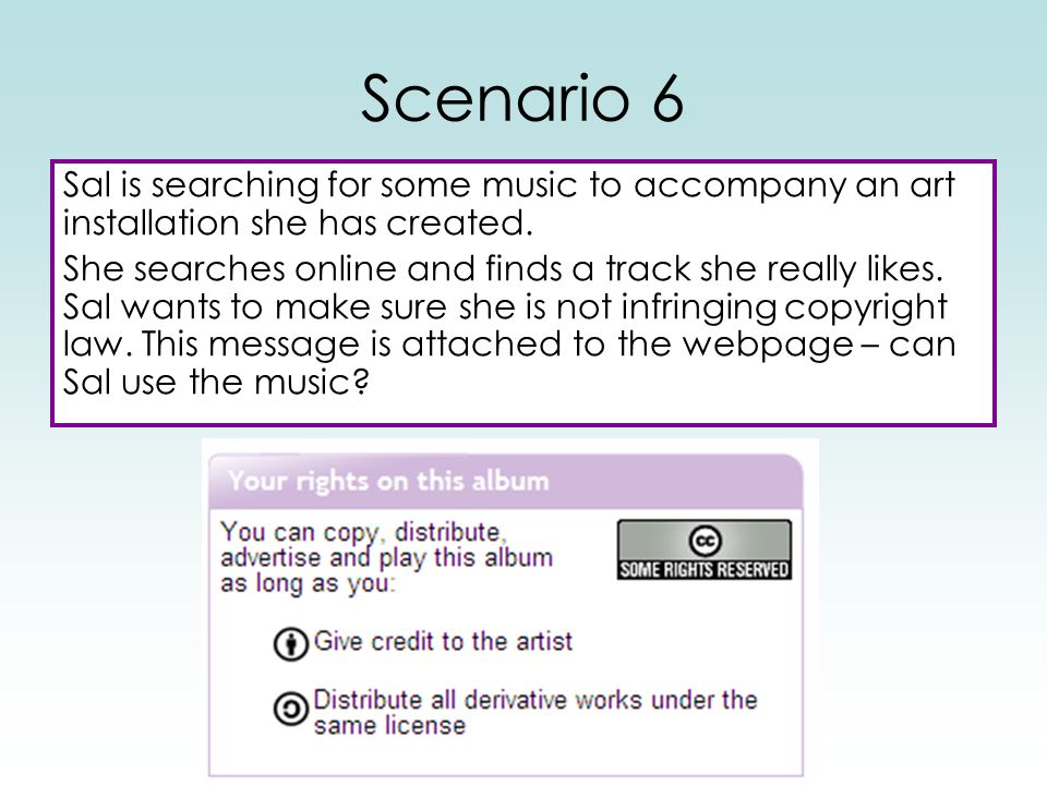 Scenario 6 Sal is searching for some music to accompany an art installation she has created. She searches online and finds a track she really likes. S