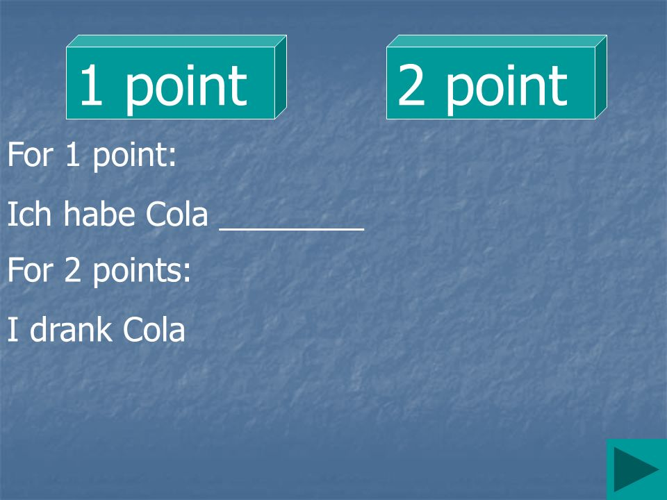 1 point2 point For 1 point: Ich habe Cola ________ For 2 points: I drank Cola