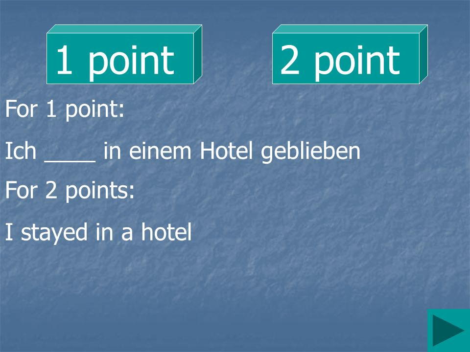 1 point2 point For 1 point: Ich ____ in einem Hotel geblieben For 2 points: I stayed in a hotel