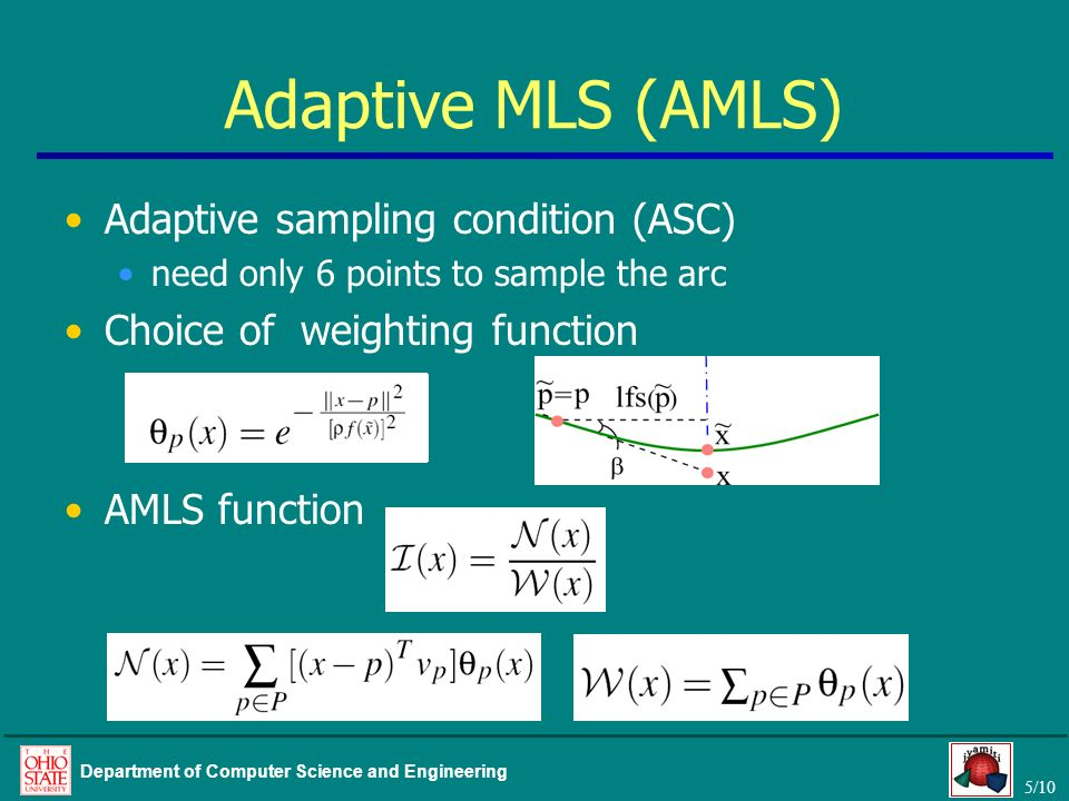 5/10 Department of Computer Science and Engineering Adaptive MLS (AMLS) Adaptive sampling condition (ASC) need only 6 points to sample the arc Choice