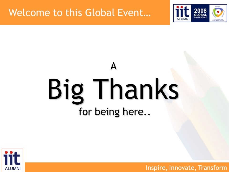 Inspire, Innovate, Transform Welcome to this Global Event…A Big Thanks for being here..