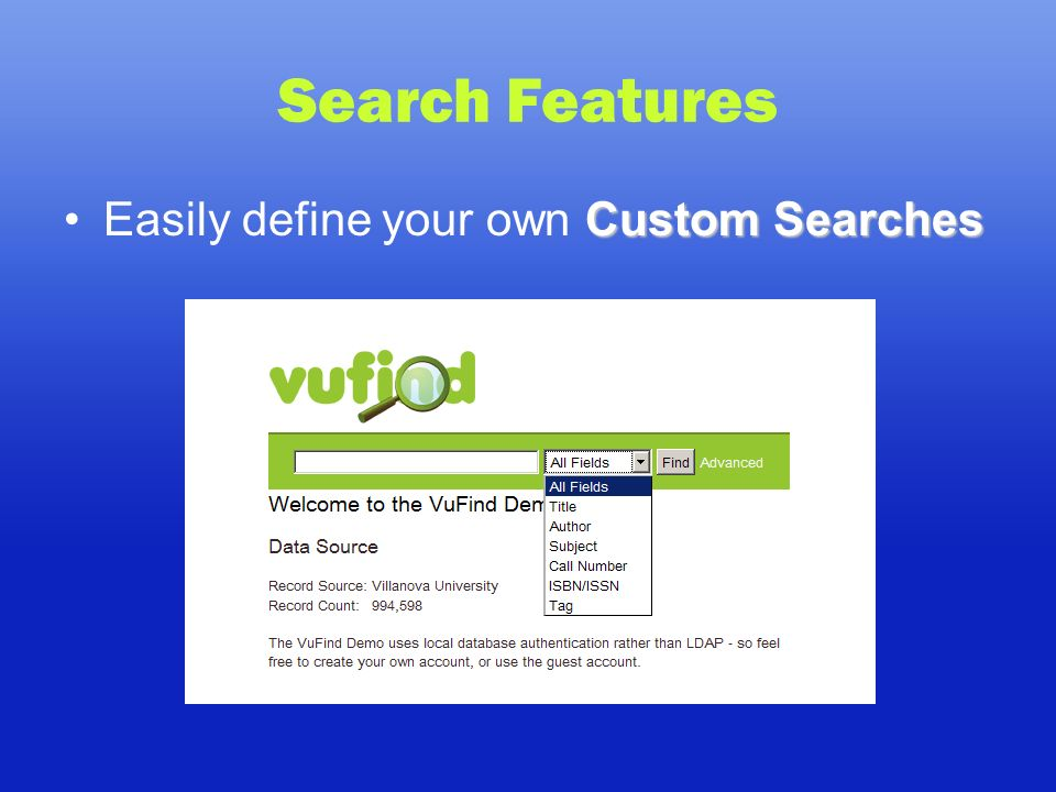 Search Features Custom SearchesEasily define your own Custom Searches
