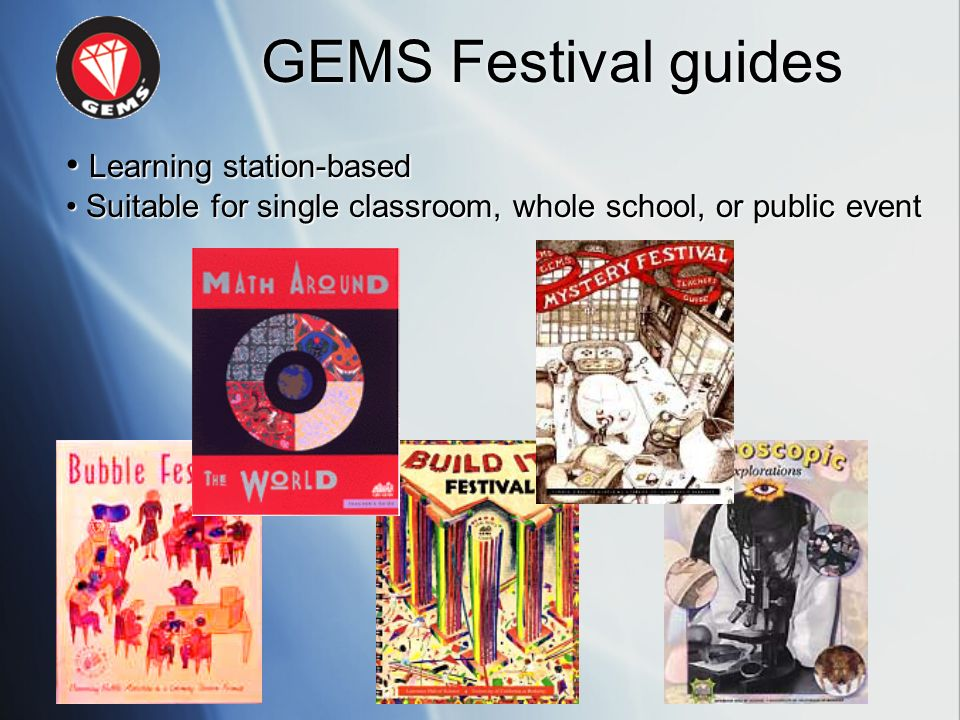 GEMS Festival guides Learning station-based Learning station-based Suitable for single classroom, whole school, or public event Suitable for single cl