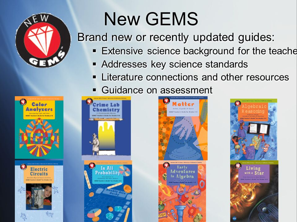 New GEMS Brand new or recently updated guides: Extensive science background for the teacher Extensive science background for the teacher Addresses key