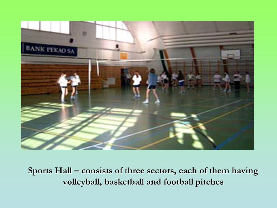 Sports Hall – consists of three sectors, each of them having volleyball, basketball and football pitches