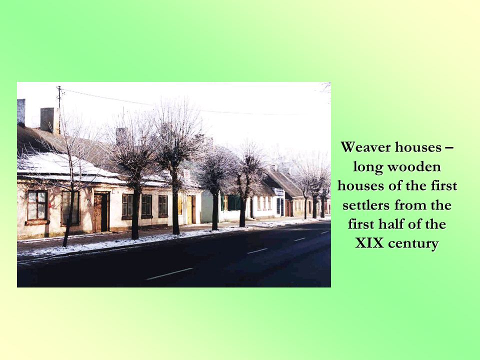 Weaver houses – long wooden houses of the first settlers from the first half of the XIX century