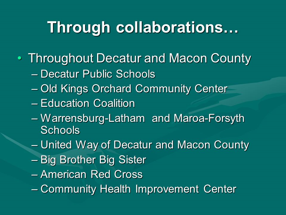 Through collaborations… Throughout Decatur and Macon CountyThroughout Decatur and Macon County –Decatur Public Schools –Old Kings Orchard Community Ce