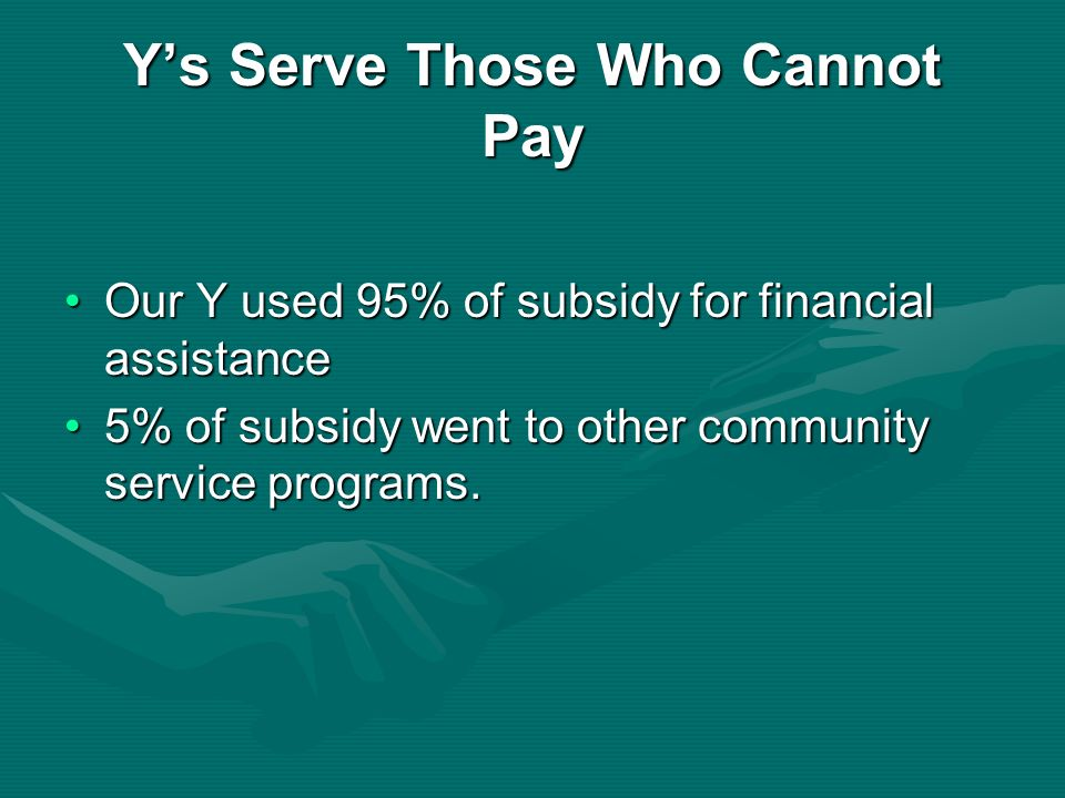 Ys Serve Those Who Cannot Pay Our Y used 95% of subsidy for financial assistanceOur Y used 95% of subsidy for financial assistance 5% of subsidy went