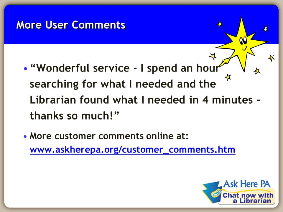 11 More User Comments Wonderful service - I spend an hour searching for what I needed and the Librarian found what I needed in 4 minutes - thanks so m