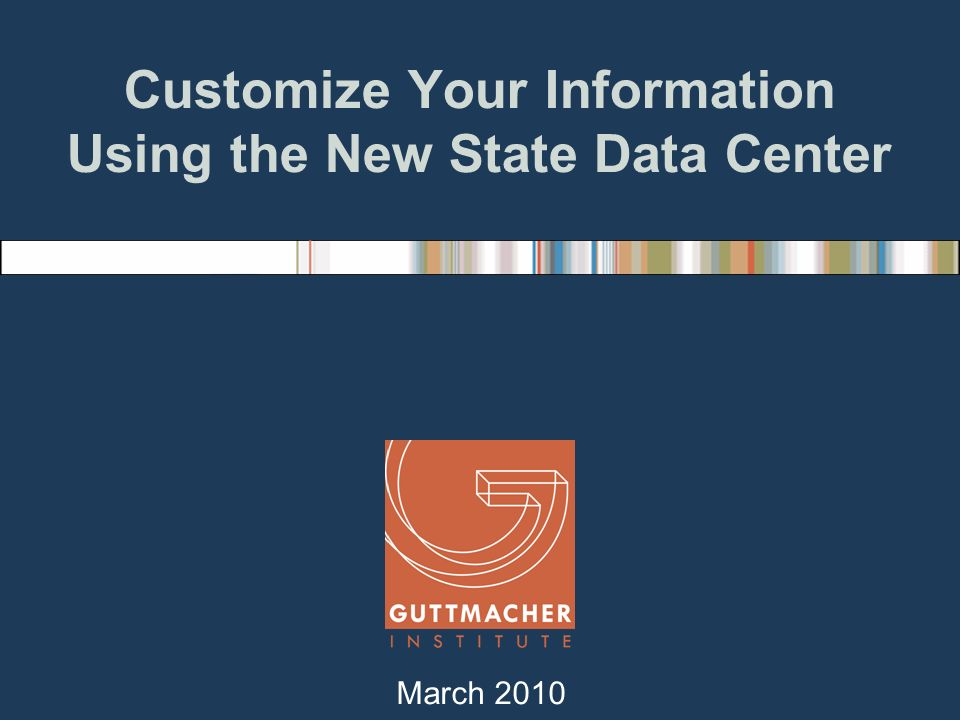 Customize Your Information Using the New State Data Center March 2010
