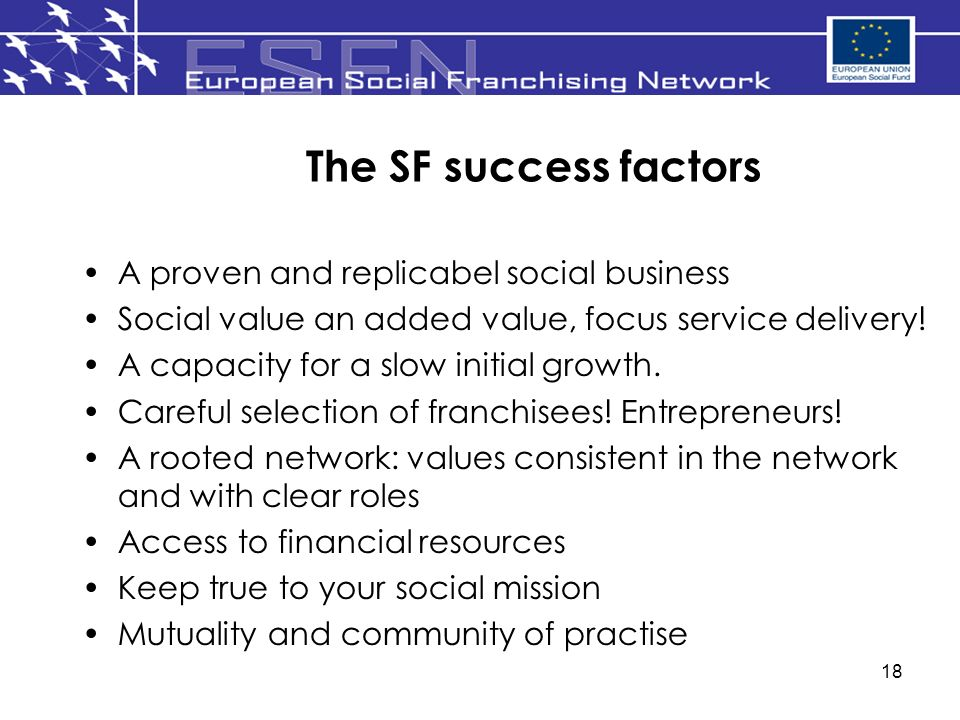 18 The SF success factors A proven and replicabel social business Social value an added value, focus service delivery.