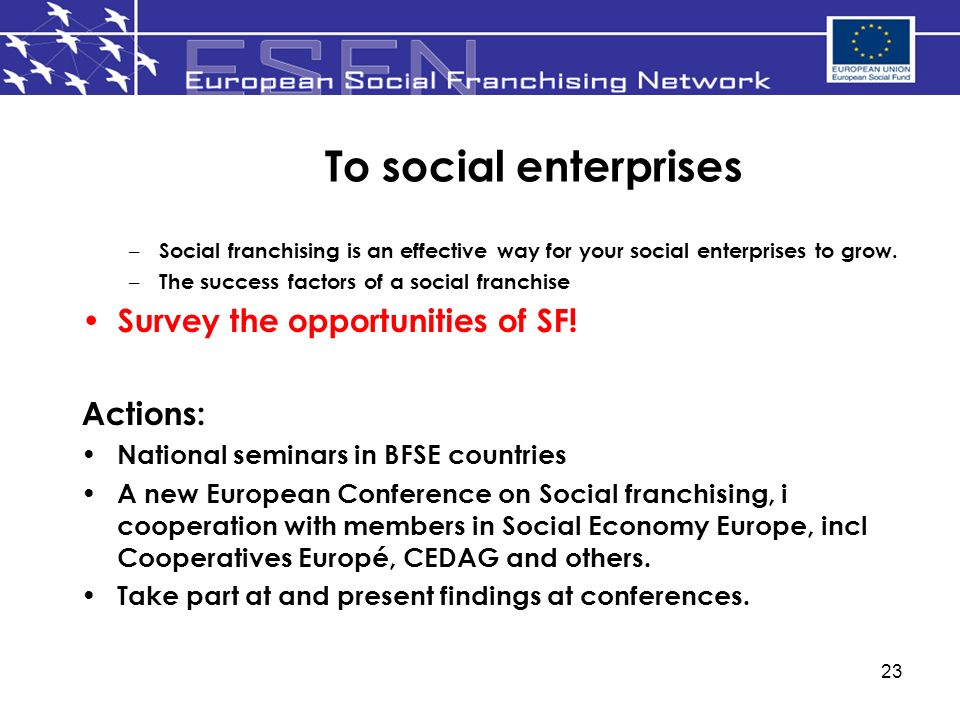 23 To social enterprises – Social franchising is an effective way for your social enterprises to grow.