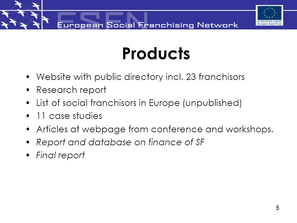 5 Products Website with public directory incl. 23 franchisors Research report List of social franchisors in Europe (unpublished) 11 case studies Artic
