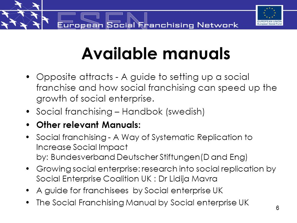 6 Available manuals Opposite attracts - A guide to setting up a social franchise and how social franchising can speed up the growth of social enterpri