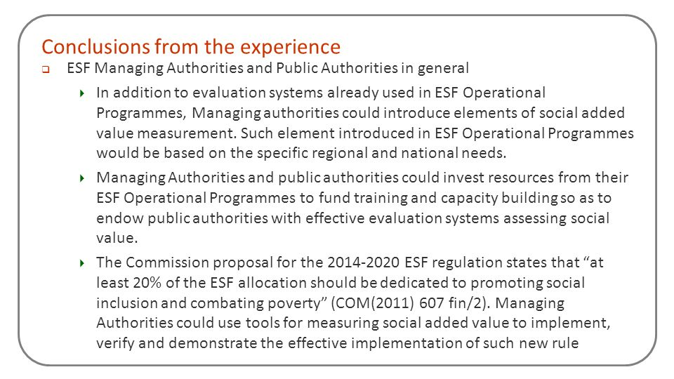 Conclusions from the experience ESF Managing Authorities and Public Authorities in general In addition to evaluation systems already used in ESF Opera